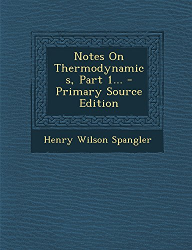 Notes On Thermodynamics, Part 1... - Primary Source Edition