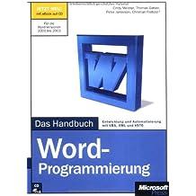 Microsoft Word-Programmierung - Das Handbuch: Entwicklung und Automatisierung mit VBA, XML und VSTO. Für die Word-Versionen 2000 bis 2003