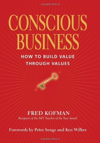 Conscious Business: How to Build Value Through Values by Fred Kofman (2006-10-01)