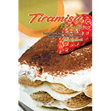 Tiramisu Recipes: Learn These Delicious Recipes and Make Amazing Italian Desserts! (English Edition)