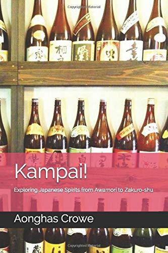 Kampai!: Exploring Japanese Spirits from Awamori to Zakuro-shu