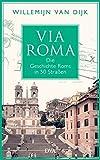 Via Roma: Die Geschichte Roms in 50 Straßen