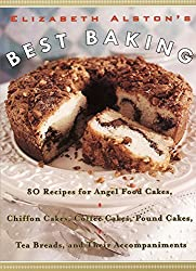 Elizabeth Alston's Best Baking: 80 Recipes for Angel Food Cakes, Chiffon Cakes, Coffee Cakes, Pound Cakes, Tea Breads, and Their Accompaniments by Elizabeth Alston (2000-02-02)