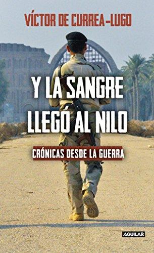 Y la sangre llegó al Nilo: Crónicas desde la guerra