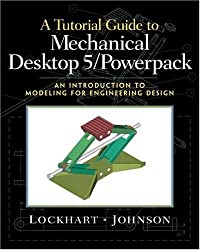 Tutorial Guide to Mechanical Desktop 5 Powerpack, A: An Introduction to Modeling for Engineering Design by Shawna D. Lockhart (2001-07-16)