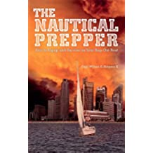 The Nautical Prepper: How to Equip and Survive on Your Bug Out Boat (Preppers)