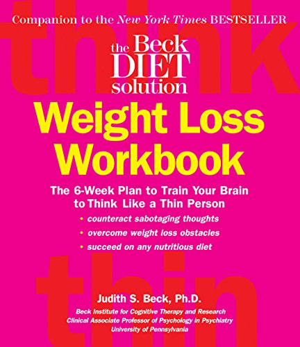 The Beck Diet Weight Loss Workbook: The 6-Week Plan to Train Your Brain to Think Like a Thin Person por Judith S. Beck