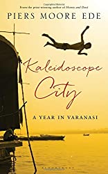 Kaleidoscope City: A Year in Varanasi by Piers Moore Ede (26-Feb-2015) Hardcover