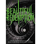 Beautiful Redemption (Beautiful Creatures (Hardcover) #4) [ BEAUTIFUL REDEMPTION (BEAUTIFUL CREATURES (HARDCOVER) #4) ] By Garcia, Kami ( Author )Oct-23-2012 Hardcover