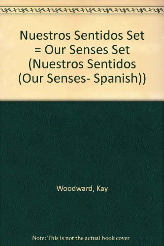 Nuestros Sentidos Set = Our Senses Set (Nuestros sentidos (Our Senses- Spanish)) por Kay Woodward
