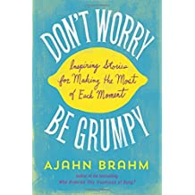 Don't Worry, Be Grumpy: Inspiring Stories for Making the Most of Each Moment by Ajahn Brahm(2014-10-21)