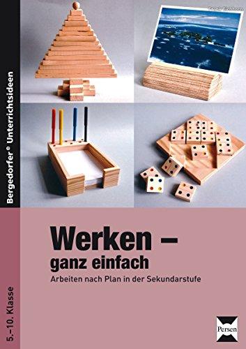 Werken - ganz einfach: Arbeiten nach Plan in der Sekundarstufe I (5. bis 10. Klasse)
