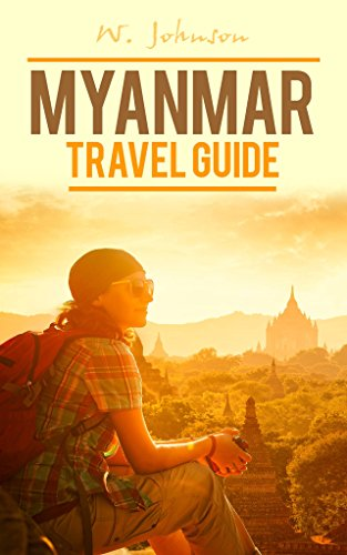 Myanmar: Myanmar Travel Guide (Myanmar Travel Guide, Myanmar History Book 1) (English Edition) (Myanmar Dictionary)