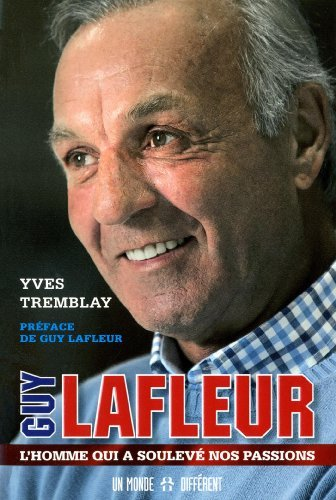 Guy Lafleur: L'homme qui a soulev? nos passions by Yves Tremblay (October 21,2013)