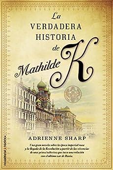 La verdadera historia de Mathilde K (Novela Historica (roca)) de [Adrienne, Sharp]