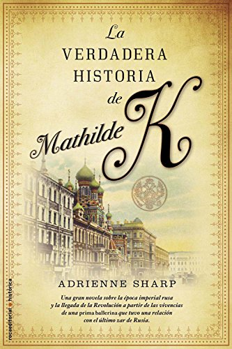 La verdadera historia de Mathilde K (Novela Historica (roca)) por Sharp Adrienne
