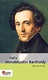 Felix Mendelssohn Bartholdy (E-Book Monographie)