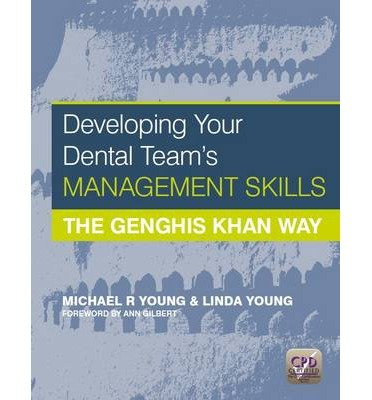 [(Developing Your Dental Team's Management Skills: The Genghis Khan Way)] [Author: Michael R. Young] published on (February, 2014)