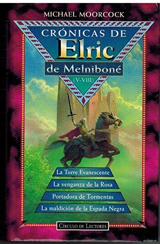 Cronicas de Elric de Melnibone (V-VIII La torre Evanescente ; La venganza de la rosa ; La maldicion de la espada negra ; Portadora de tormentas .)