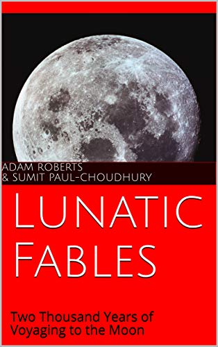 Lunatic Fables: Two Thousand Years of Voyaging to the Moon (English Edition)