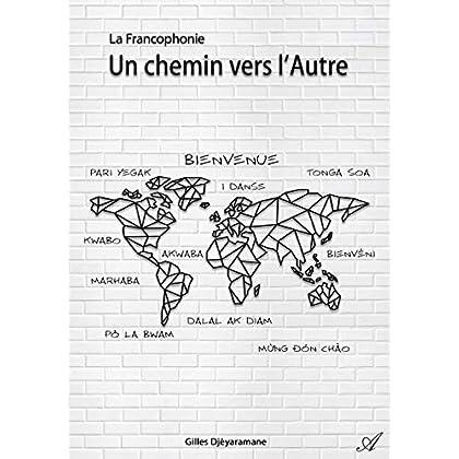 La Francophonie - un Chemin Vers l Autre