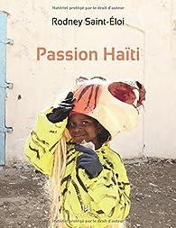 Passion Haïti par Rodney Saint-Éloi