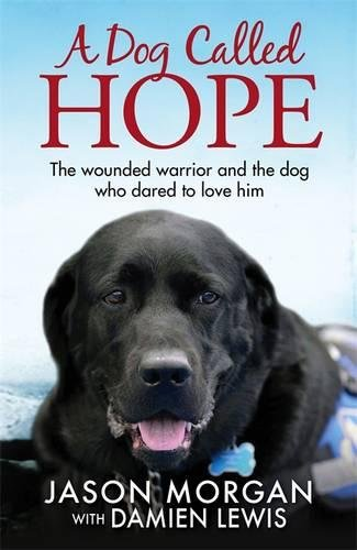 a-dog-called-hope-the-wounded-warrior-and-the-dog-who-dared-to-love-him