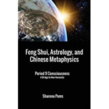 Feng Shui, Astrology, and Chinese Metaphysics: Period 9 Consciousness: A Bridge to New Humanity (English Edition)