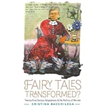 Fairy Tales Transformed?: Twenty-First-Century Adaptations and the Politics of Wonder (Series in Fairy-Tale Studies)