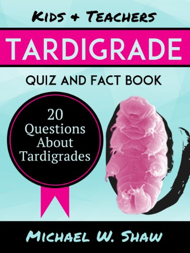 Kids & Teachers Tardigrade Quiz and Fact Book: 20 Questions About Tardigrades (English Edition)