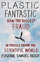 Plastic Fantastic: How the Biggest Fraud in Physics Shook the Scientific World (MacSci) by Eugenie Samuel Reich (2009-05-12)