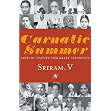 Carnatic Summer: Lives of Twenty Two Great Exponents: 1