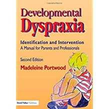 By Madeleine Portwood Developmental Dyspraxia: Identification and Intervention: A Manual for Parents and Professionals (2nd Edition)