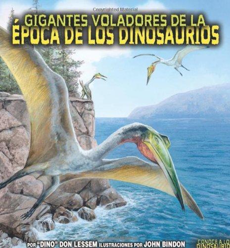 Gigantes Voladores de La Epoca de Los Dinosaurios (Conoce a Los Dinosaurios/meet the Dinosaurs) por Don Lessem