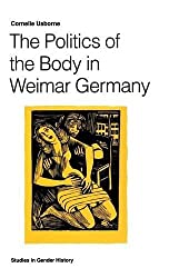 The Politics of the Body in Weimar Germany: Women's Reproductive Rights and Duties (Studies in Gender History) by Cornelie Usborne (1992-11-11)