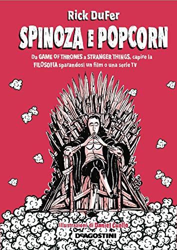 Spinoza e popcorn. Da Game of thrones a Stranger things, capire la filosofia sparandosi un film o una serie TV