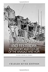 The Pueblo of Yesterday and Today: The History and Culture of the Anasazi and Hopi by Charles River Editors (2013-09-05)