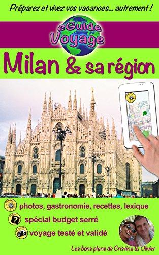 eGuide Voyage: Milan et sa rgion: Dcouvrez cette magnifique ville d'Italie, riche en culture, histoire, avec un patrimoine exceptionnel et sa belle rgion ... Cme et Majeur! (eGuide Voyage ville t. 12)