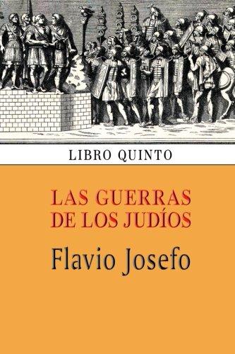 Las guerras de los judíos (Libro quinto): Volume 5 por Flavio Josefo