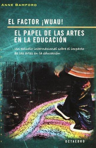 El factor ¡Wuau!. El papel de las artes en la educación: Un estudio internacional sobre el impacto de las artes en la educación (Intersecciones) por Anne Bamford