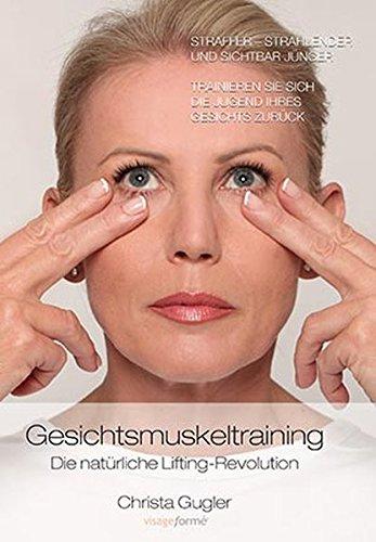 Natürliche Gesicht (Gesichtsmuskeltraining: Die natürliche Lifting-Revolution. Straffer - strahlender und sichtbar jünger)