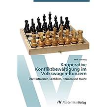 Kooperative Konfliktbewältigung im Volkswagen-Konzern: Über Interessen, Leitbilder, Normen und Macht