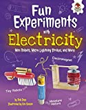 Fun Experiments with Electricity: Mini Robots, Micro Lightning Strikes, and More (Amazing Science Experiments)