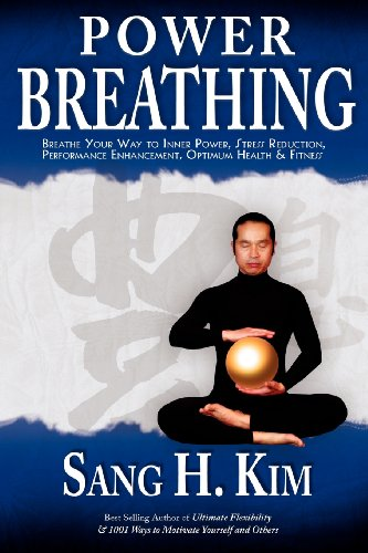 Power Breathing: Breathe Your Way to Inner Power, Stress Reduction, Performance Enhancement, Optimum Health & Fitness por Sang H. Kim