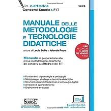 Manuale delle metodologie e tecnologie didattiche. Manuale di preparazione alle prove metodologico-didattiche dei concorsi a cattedra e dei FIT. Con espansione online