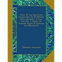 Clave De Los Ejercicios Contenidos En El Método Para Aprender Á Leer Escribir Y Hablar El Francés Según El Sistema De Ollendorff