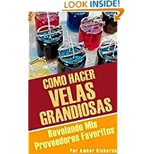 Cómo Hacer Velas Grandiosas: Revelando Mis Proveedores Favoritos (Spanish Edition)