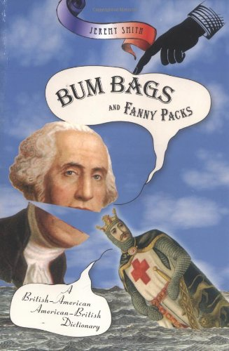 Bum Bags and Fanny Packs: A British-American American-British Dictionary por Jeremy Smith