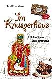 Im Knusperhaus: Lebkuchen aus Europa