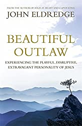 Beautiful Outlaw: Experiencing the Playful, Disruptive, Extravagant Personality of Jesus by John Eldredge (2012-09-13)